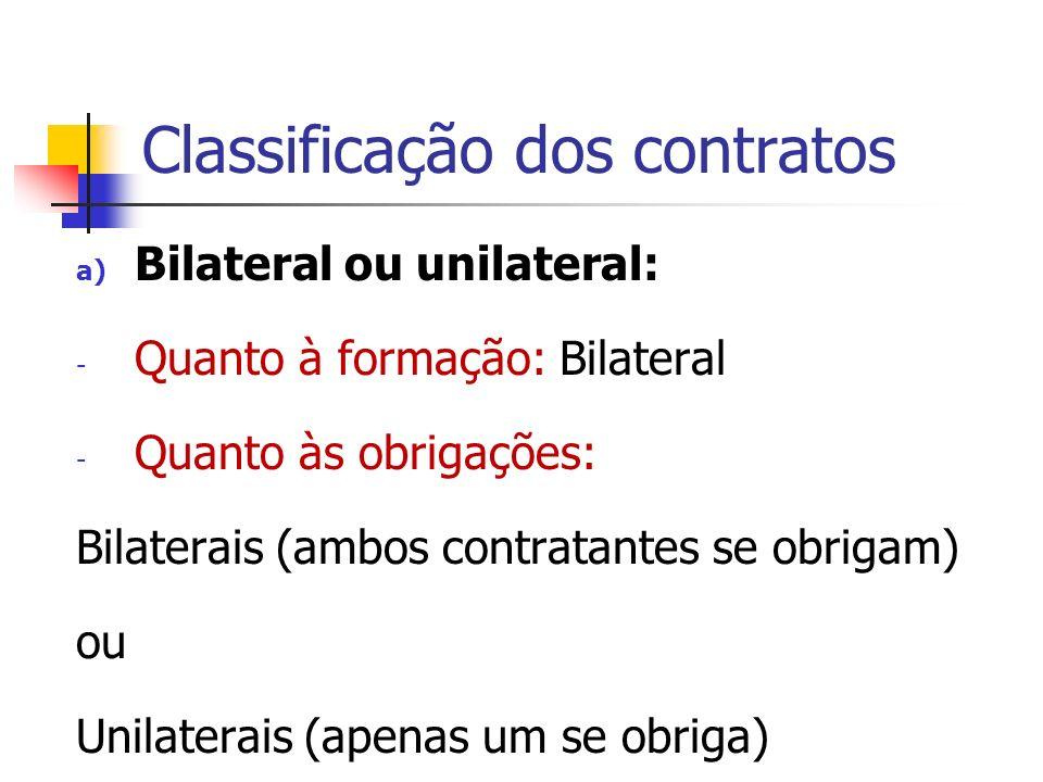 Classificação dos contratos a) Bilateral ou unilateral: - Quanto à formação: Bilateral - Quanto às obrigações: Bilaterais (ambos contratantes se obrig