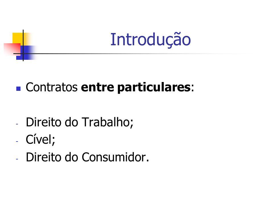 Introdução Contratos entre particulares: - Direito do Trabalho; - Cível; - Direito do Consumidor.