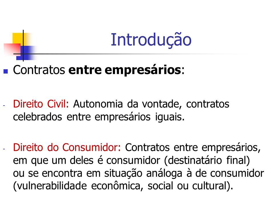 Introdução Contratos entre empresários: - Direito Civil: Autonomia da vontade, contratos celebrados entre empresários iguais. - Direito do Consumidor: