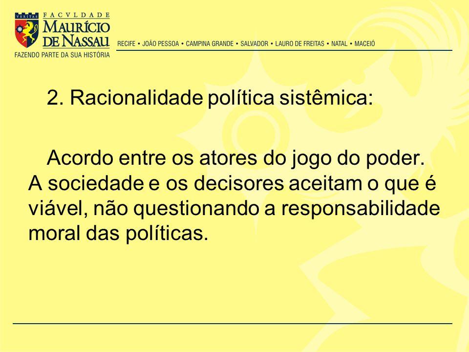 2.Racionalidade política sistêmica: Acordo entre os atores do jogo do poder.