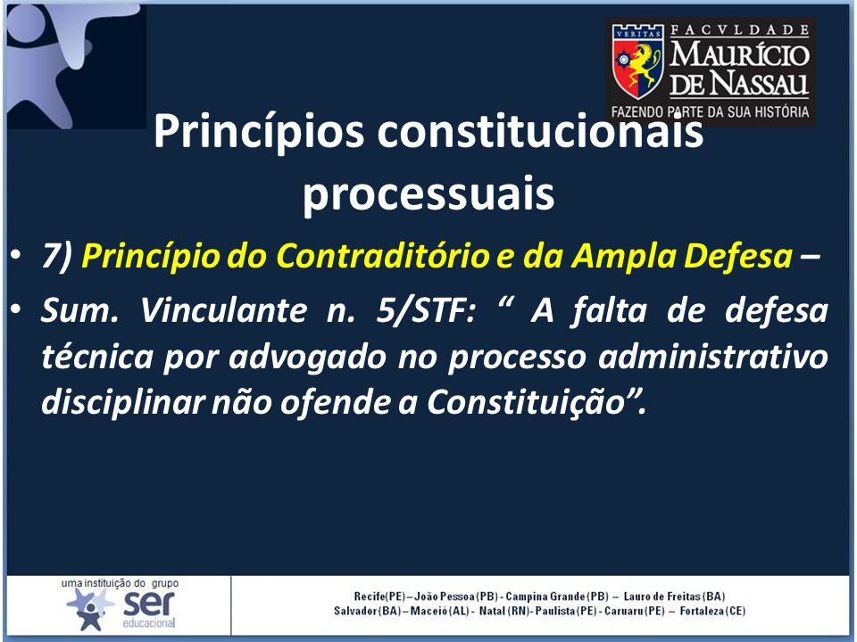 Princípios constitucionais processuais 7) Princípio do Contraditório e da Ampla Defesa – Sum. Vinculante n. 5/STF: A falta de defesa técnica por advog