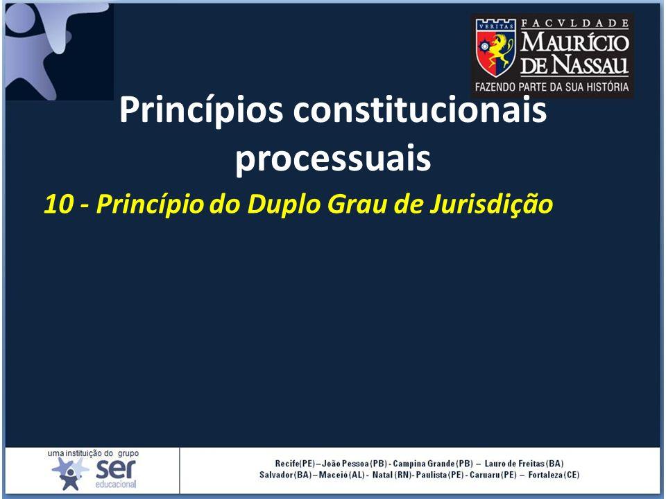 Princípios constitucionais processuais 10 - Princípio do Duplo Grau de Jurisdição