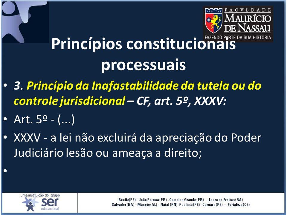 Princípios constitucionais processuais 3. Princípio da Inafastabilidade da tutela ou do controle jurisdicional – CF, art. 5º, XXXV: Art. 5º - (...) XX