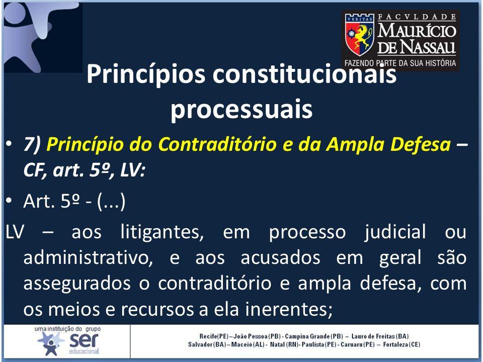 Princípios constitucionais processuais 7) Princípio do Contraditório e da Ampla Defesa – CF, art. 5º, LV: Art. 5º - (...) LV – aos litigantes, em proc