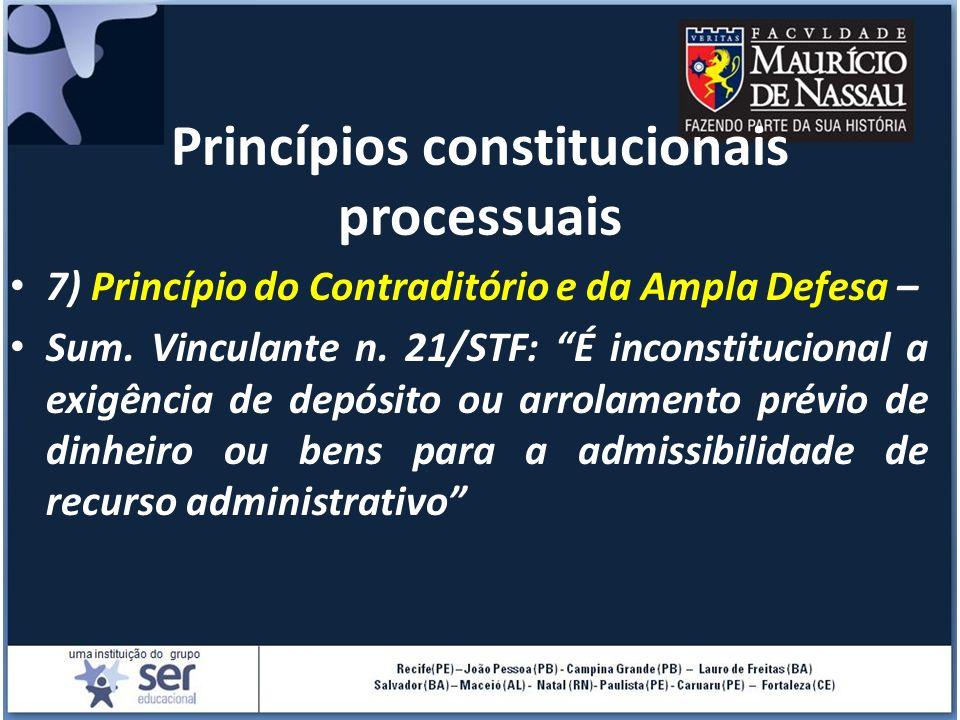 Princípios constitucionais processuais 7) Princípio do Contraditório e da Ampla Defesa – Sum. Vinculante n. 21/STF: É inconstitucional a exigência de