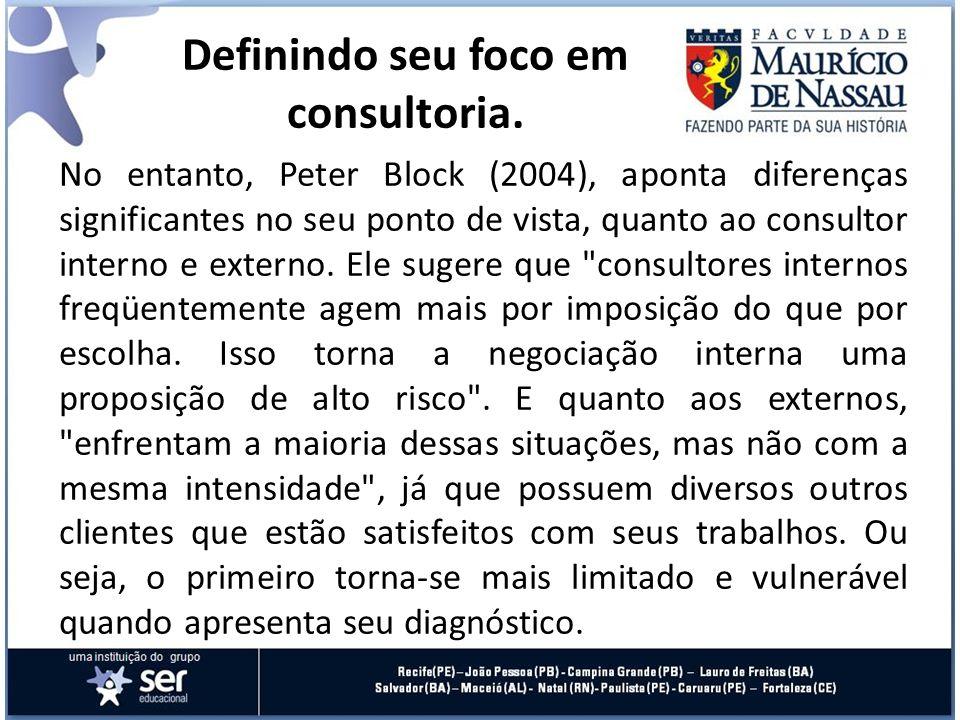 No entanto, Peter Block (2004), aponta diferenças significantes no seu ponto de vista, quanto ao consultor interno e externo. Ele sugere que