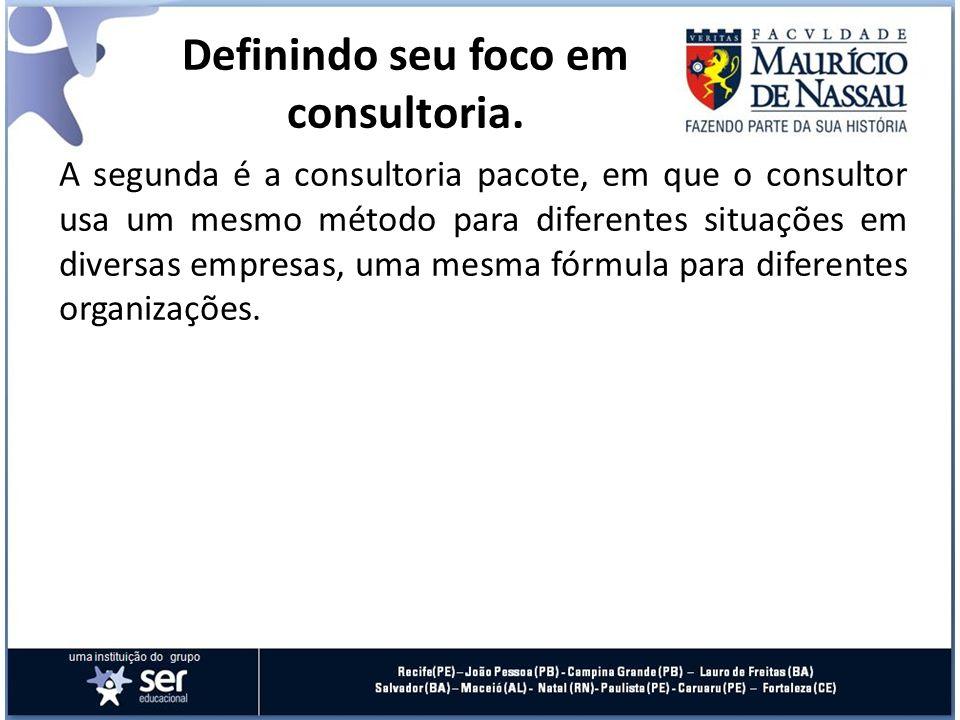 A segunda é a consultoria pacote, em que o consultor usa um mesmo método para diferentes situações em diversas empresas, uma mesma fórmula para difere