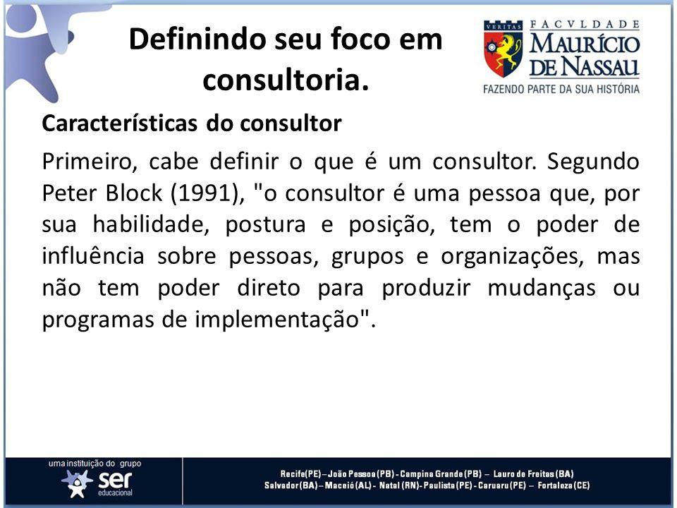 Características do consultor Primeiro, cabe definir o que é um consultor. Segundo Peter Block (1991),