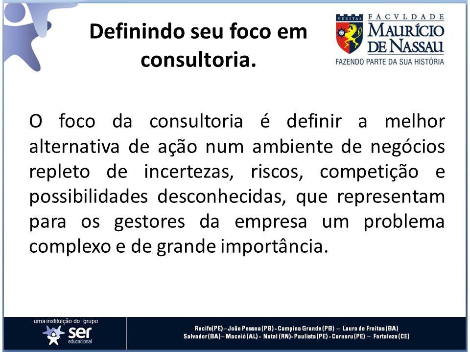 O foco da consultoria é definir a melhor alternativa de ação num ambiente de negócios repleto de incertezas, riscos, competição e possibilidades desco