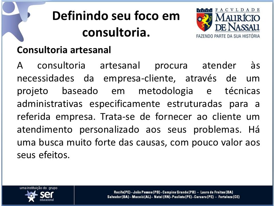 Consultoria artesanal A consultoria artesanal procura atender às necessidades da empresa-cliente, através de um projeto baseado em metodologia e técni