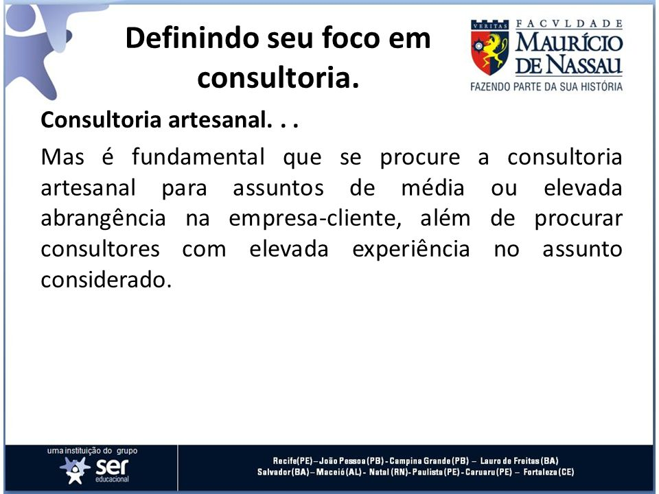 Consultoria artesanal... Mas é fundamental que se procure a consultoria artesanal para assuntos de média ou elevada abrangência na empresa-cliente, al