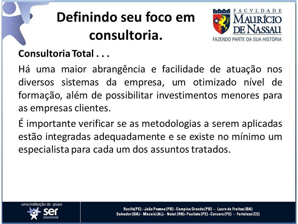 Consultoria Total... Há uma maior abrangência e facilidade de atuação nos diversos sistemas da empresa, um otimizado nível de formação, além de possib