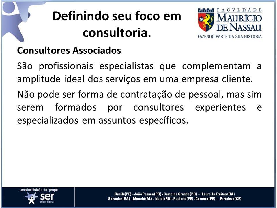 Consultores Associados São profissionais especialistas que complementam a amplitude ideal dos serviços em uma empresa cliente. Não pode ser forma de c