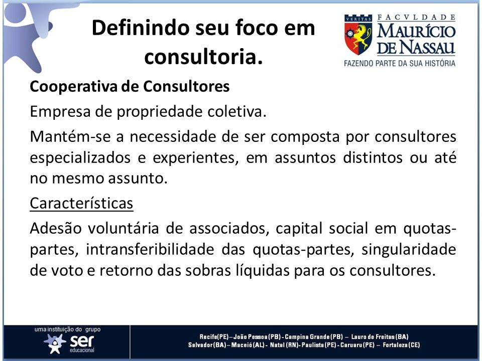 Cooperativa de Consultores Empresa de propriedade coletiva. Mantém-se a necessidade de ser composta por consultores especializados e experientes, em a