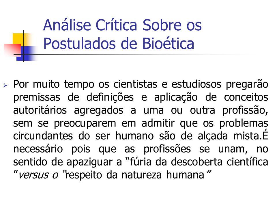 Análise Crítica Sobre os Postulados de Bioética Por muito tempo os cientistas e estudiosos pregarão premissas de definições e aplicação de conceitos a