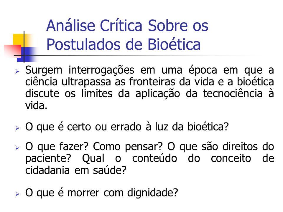 Análise Crítica Sobre os Postulados de Bioética Surgem interrogações em uma época em que a ciência ultrapassa as fronteiras da vida e a bioética discu