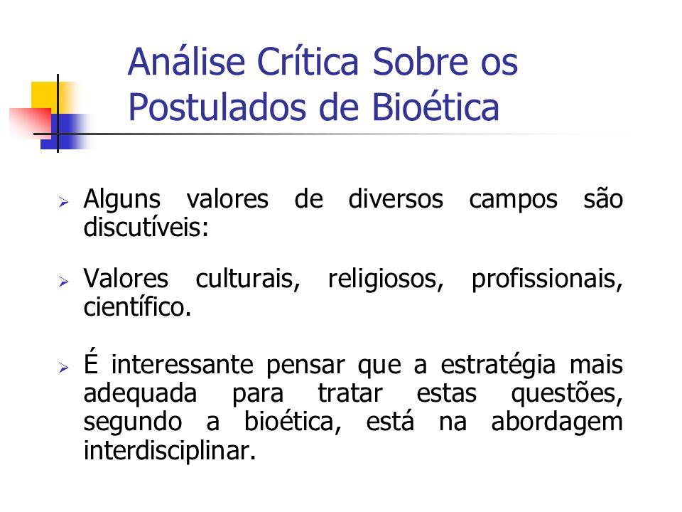 Análise Crítica Sobre os Postulados de Bioética Alguns valores de diversos campos são discutíveis: Valores culturais, religiosos, profissionais, cient
