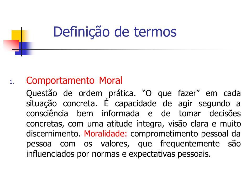 Definição de termos 1. Comportamento Moral Questão de ordem prática. O que fazer em cada situação concreta. É capacidade de agir segundo a consciência