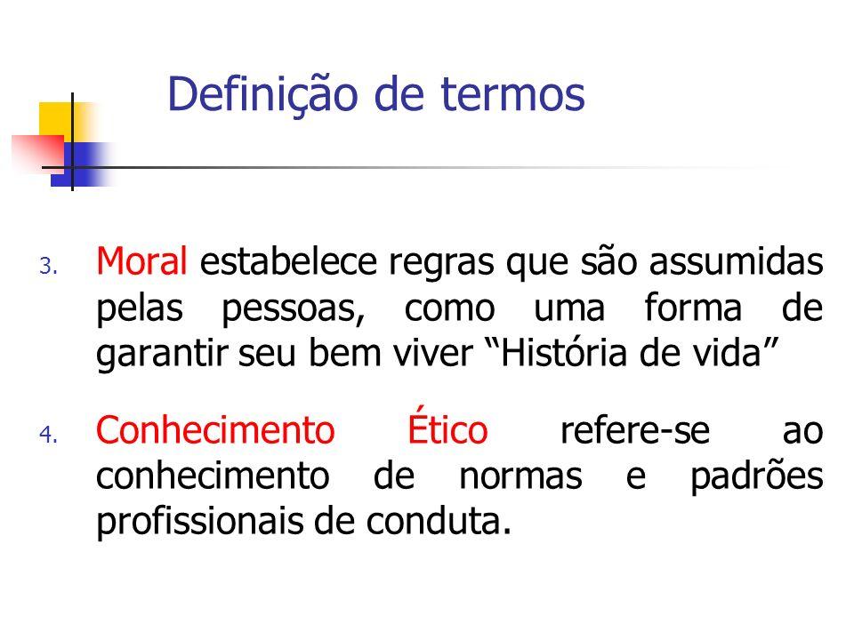 Definição de termos 3. Moral estabelece regras que são assumidas pelas pessoas, como uma forma de garantir seu bem viver História de vida 4. Conhecime
