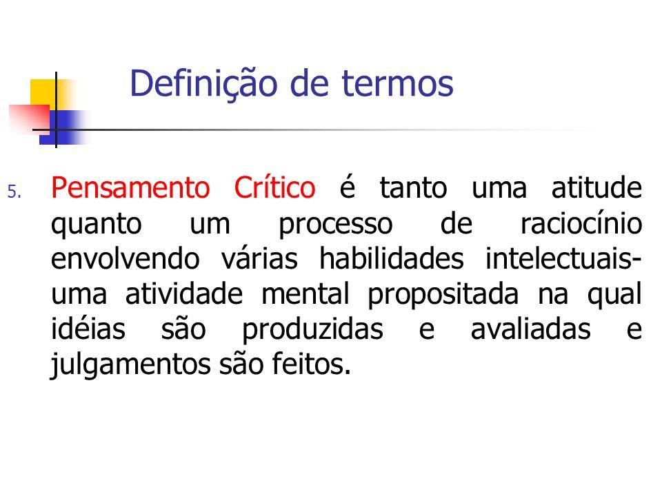 Definição de termos 5. Pensamento Crítico é tanto uma atitude quanto um processo de raciocínio envolvendo várias habilidades intelectuais- uma ativida