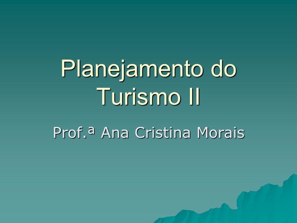 Planejamento do Turismo II Prof.ª Ana Cristina Morais