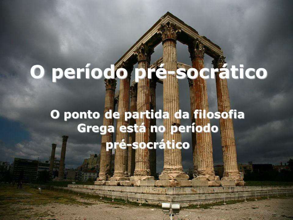 Os filósofos pré-socráticos, possuíam unidade temática: a physis.