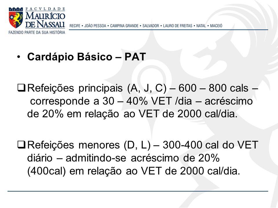 Cardápio Básico – PAT Refeições principais (A, J, C) – 600 – 800 cals – corresponde a 30 – 40% VET /dia – acréscimo de 20% em relação ao VET de 2000 c