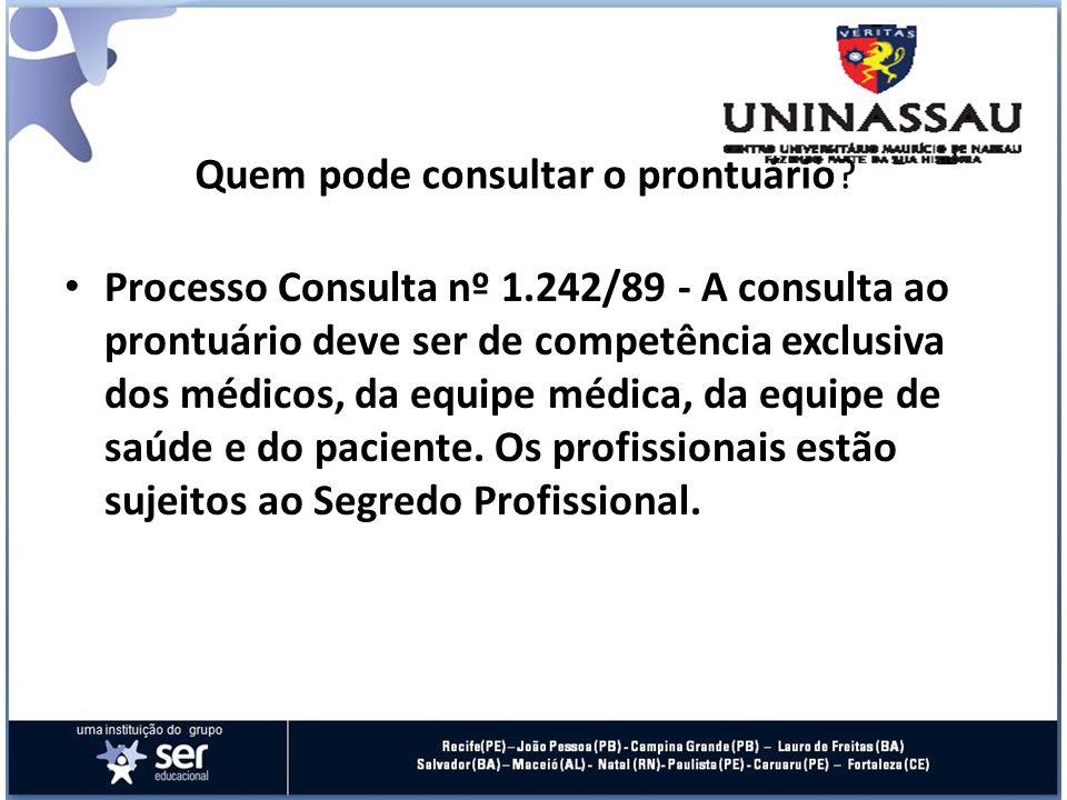 Quem pode consultar o prontuário? Processo Consulta nº 1.242/89 - A consulta ao prontuário deve ser de competência exclusiva dos médicos, da equipe mé