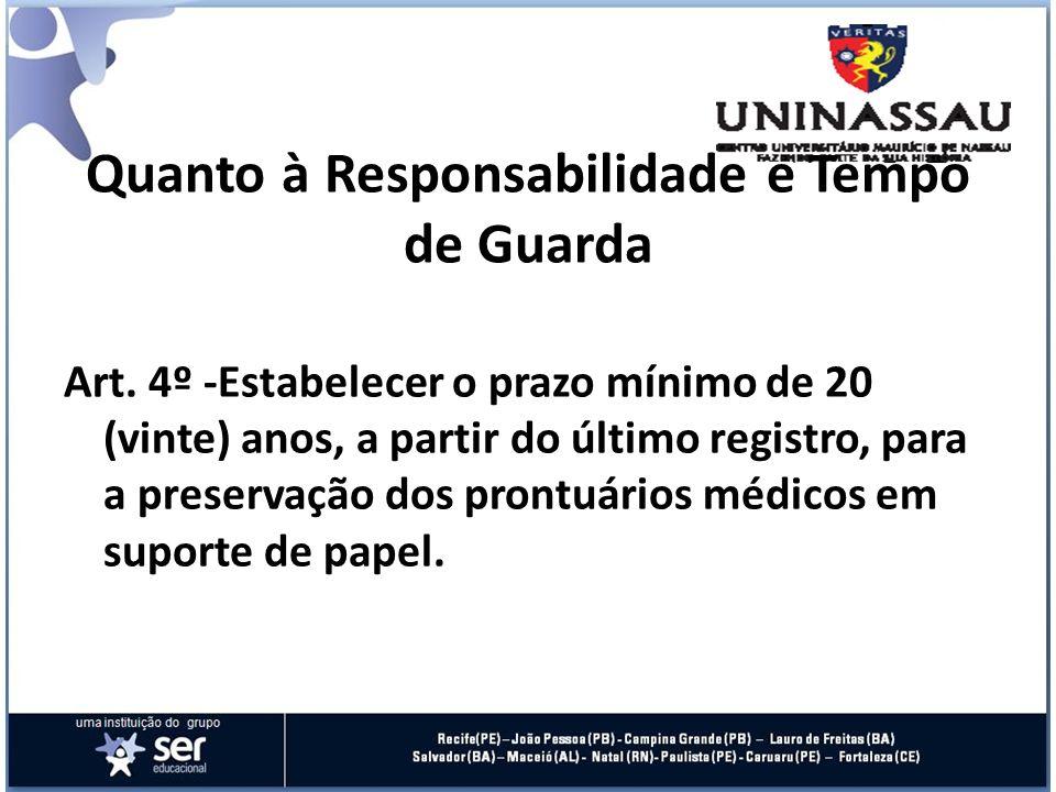 Quanto à Responsabilidade e Tempo de Guarda Art. 4º -Estabelecer o prazo mínimo de 20 (vinte) anos, a partir do último registro, para a preservação do