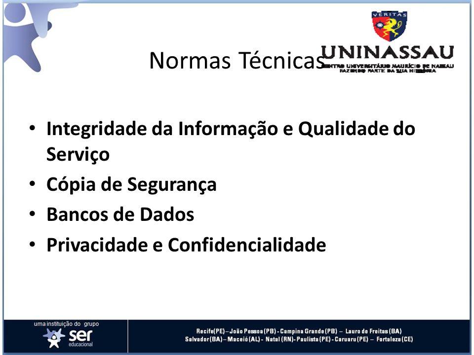 Normas Técnicas Integridade da Informação e Qualidade do Serviço Cópia de Segurança Bancos de Dados Privacidade e Confidencialidade
