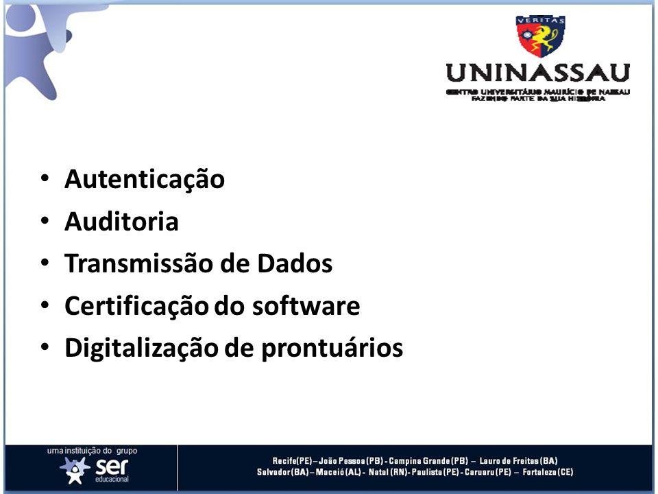 Autenticação Auditoria Transmissão de Dados Certificação do software Digitalização de prontuários