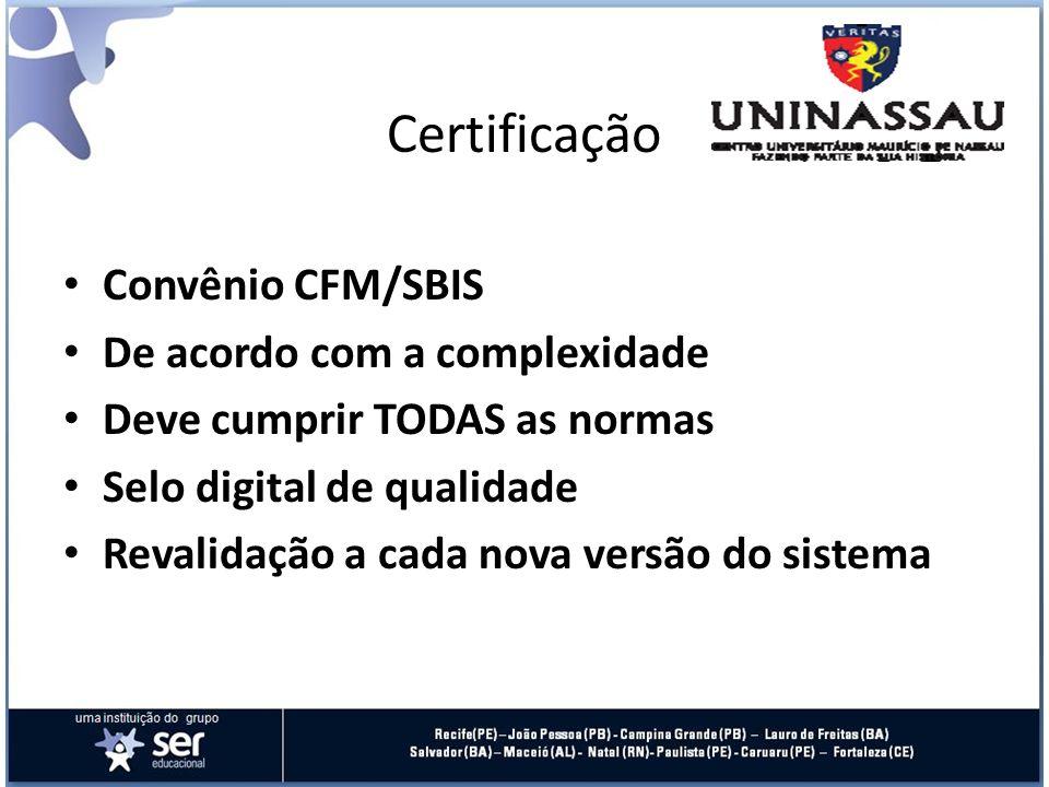 Certificação Convênio CFM/SBIS De acordo com a complexidade Deve cumprir TODAS as normas Selo digital de qualidade Revalidação a cada nova versão do s