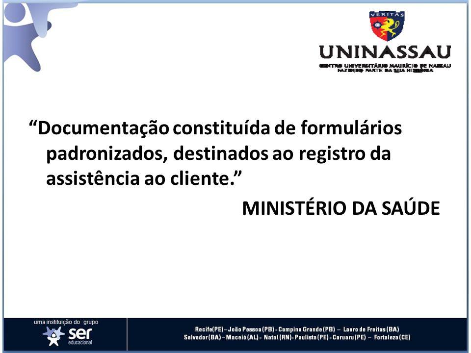 Documentação constituída de formulários padronizados, destinados ao registro da assistência ao cliente. MINISTÉRIO DA SAÚDE