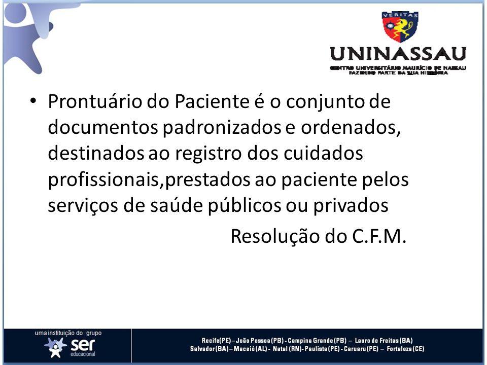 Características Conjunto de formulários preenchidos por profissionais saúde onde constituem documentos essenciais para elucidação de questões jurídicas, éticas e de evolução do paciente.