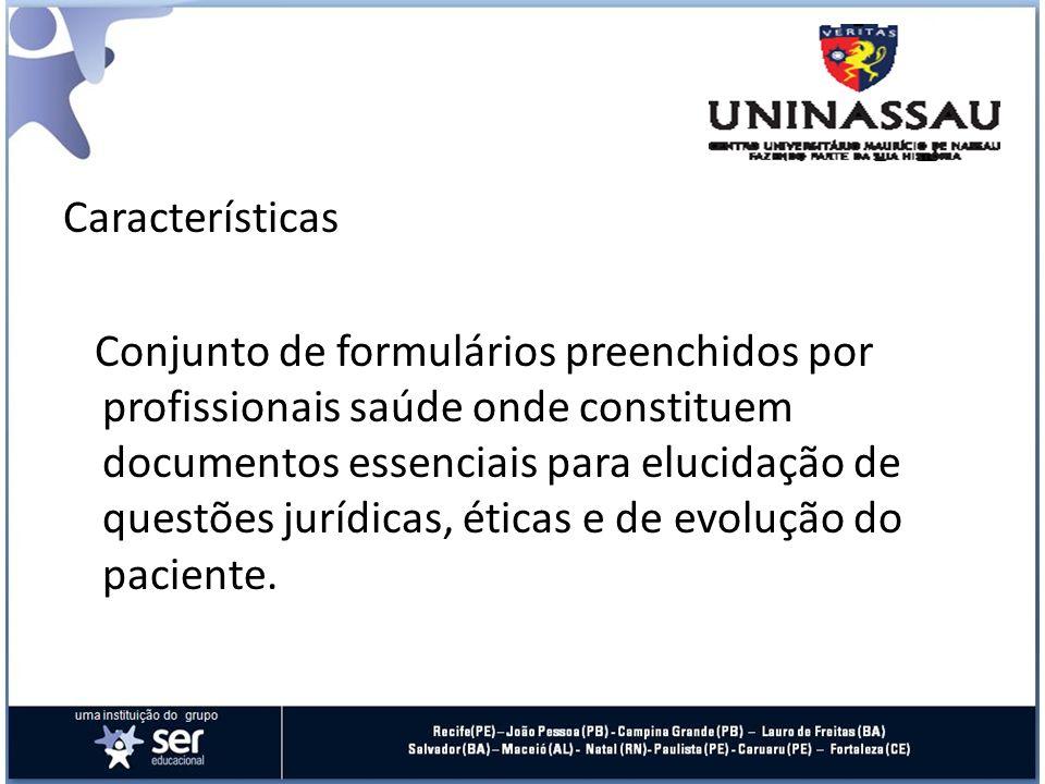 Características Conjunto de formulários preenchidos por profissionais saúde onde constituem documentos essenciais para elucidação de questões jurídica