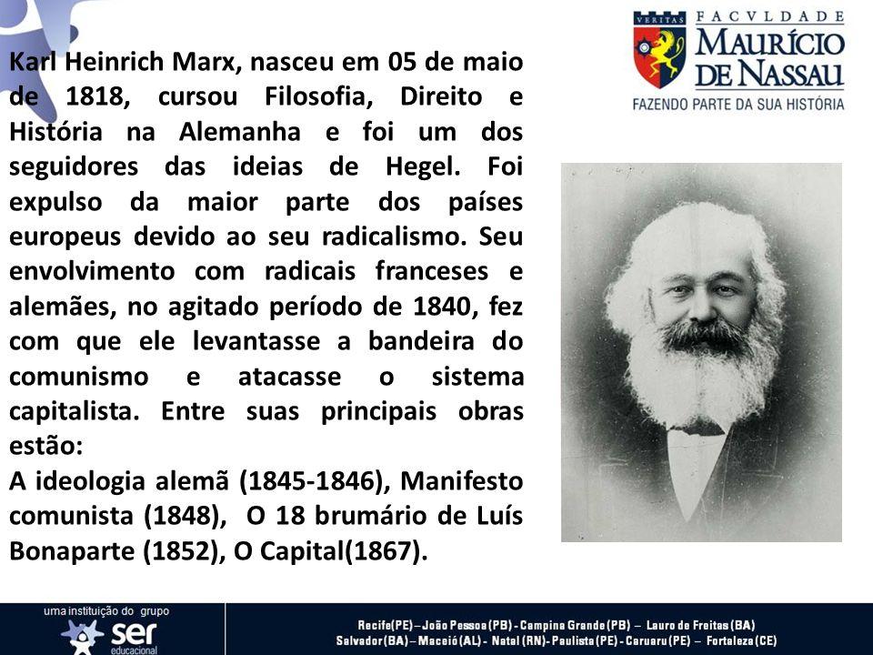 Karl Heinrich Marx, nasceu em 05 de maio de 1818, cursou Filosofia, Direito e História na Alemanha e foi um dos seguidores das ideias de Hegel. Foi ex
