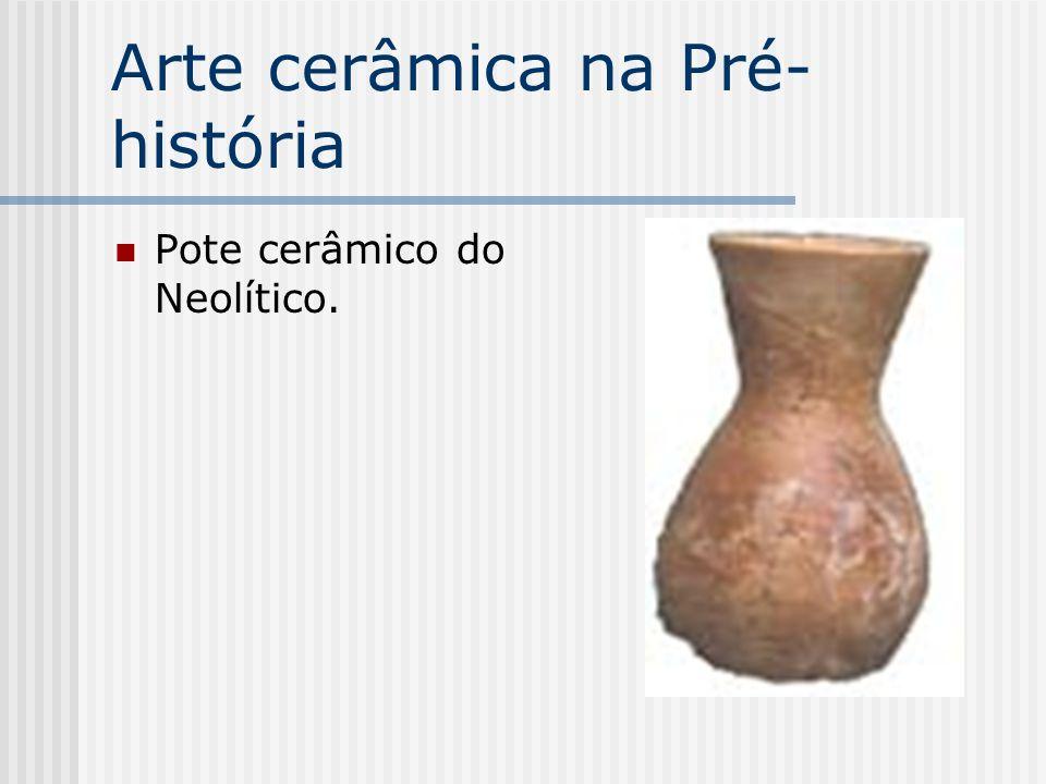Arte cerâmica na Pré- história Pote cerâmico do Neolítico.