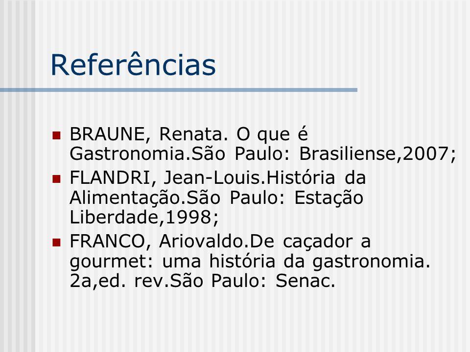 Referências BRAUNE, Renata. O que é Gastronomia.São Paulo: Brasiliense,2007; FLANDRI, Jean-Louis.História da Alimentação.São Paulo: Estação Liberdade,