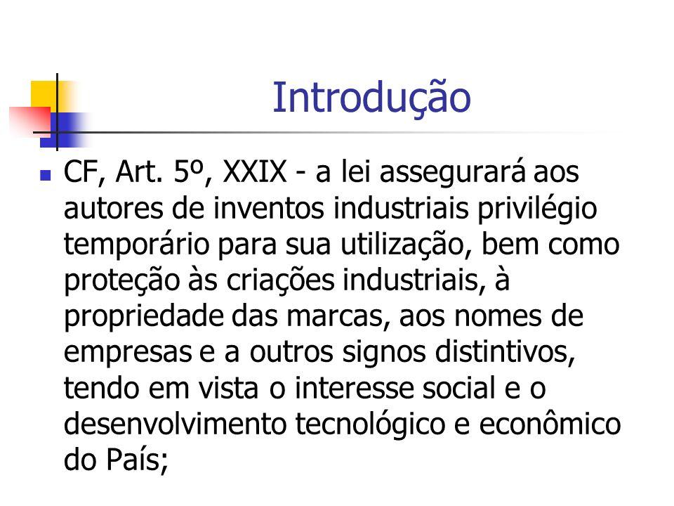 Introdução CF, Art. 5º, XXIX - a lei assegurará aos autores de inventos industriais privilégio temporário para sua utilização, bem como proteção às cr