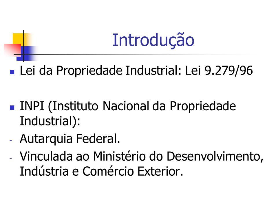 Introdução Lei da Propriedade Industrial: Lei 9.279/96 INPI (Instituto Nacional da Propriedade Industrial): - Autarquia Federal. - Vinculada ao Minist