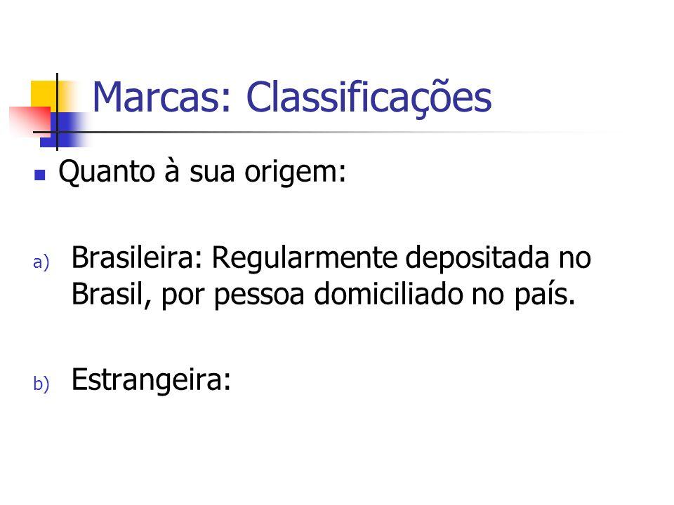 Marcas: Classificações Quanto à sua origem: a) Brasileira: Regularmente depositada no Brasil, por pessoa domiciliado no país. b) Estrangeira: