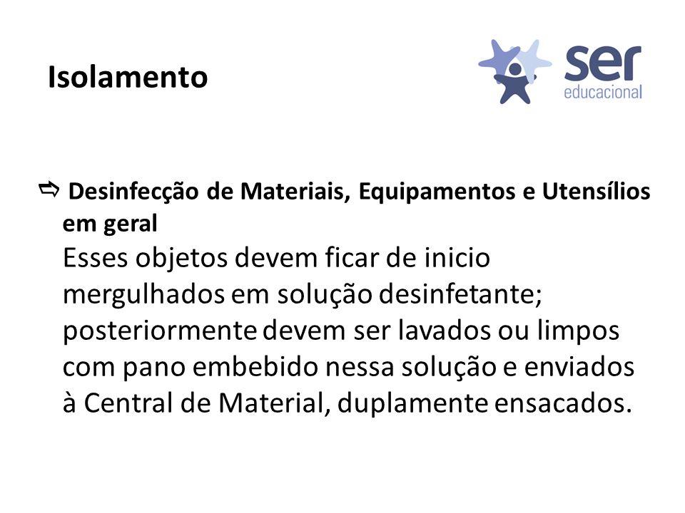 Desinfecção de Materiais, Equipamentos e Utensílios em geral Esses objetos devem ficar de inicio mergulhados em solução desinfetante; posteriormente d