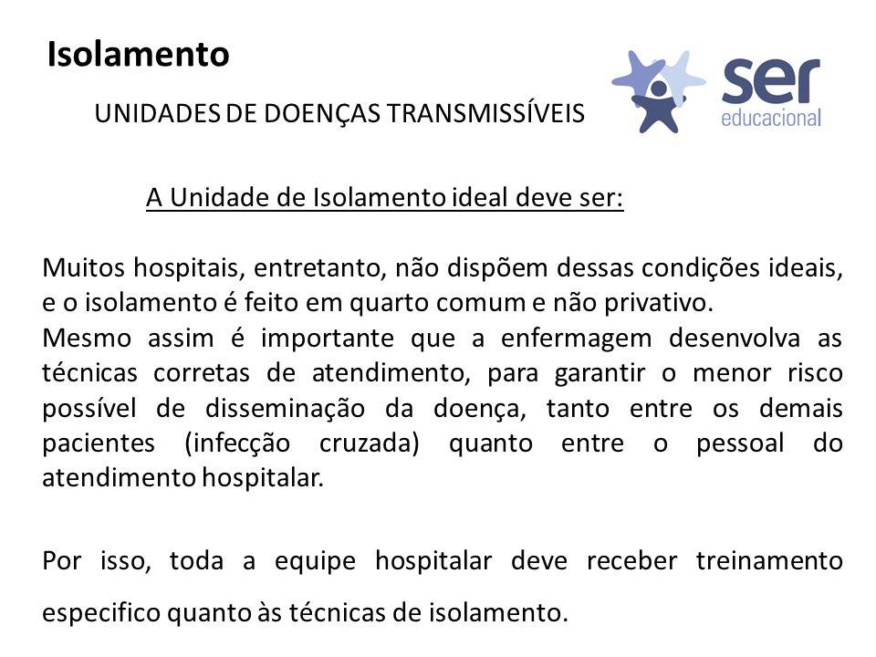Isolamento UNIDADES DE DOENÇAS TRANSMISSÍVEIS A Unidade de Isolamento ideal deve ser: Muitos hospitais, entretanto, não dispõem dessas condições ideai