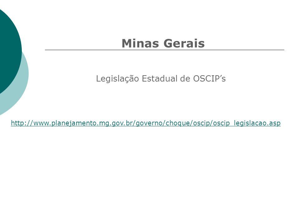 Minas Gerais Legislação Estadual de OSCIPs http://www.planejamento.mg.gov.br/governo/choque/oscip/oscip_legislacao.asp