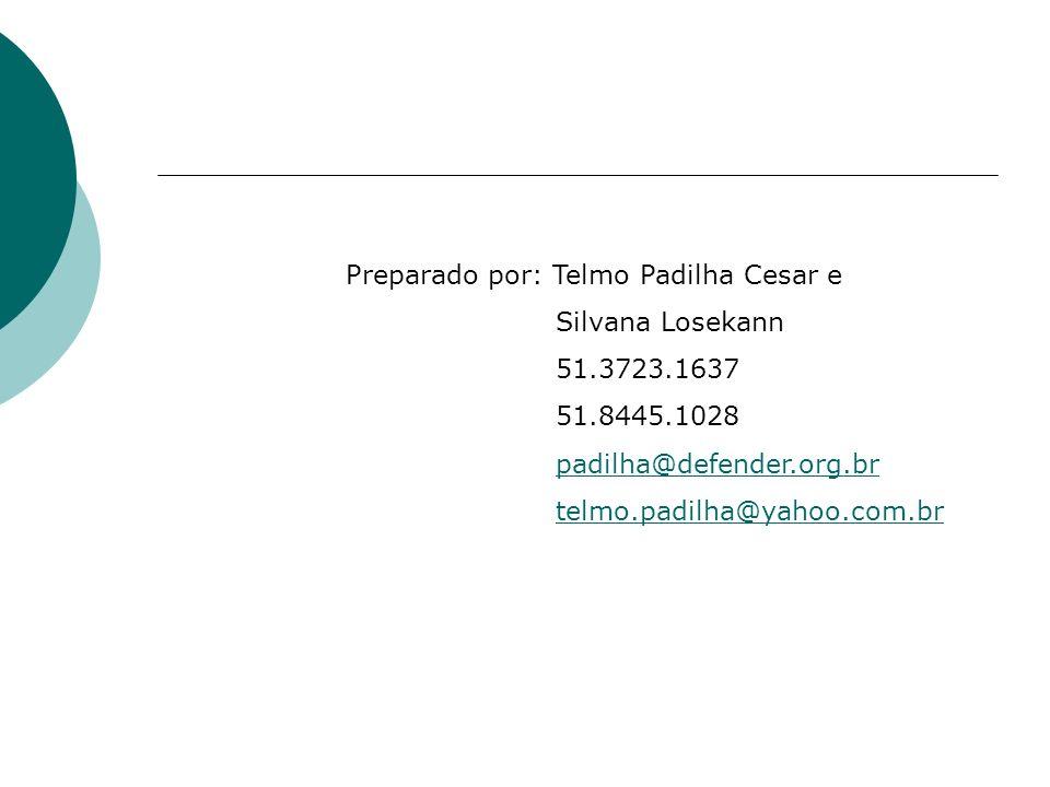Preparado por: Telmo Padilha Cesar e Silvana Losekann 51.3723.1637 51.8445.1028 padilha@defender.org.br telmo.padilha@yahoo.com.br