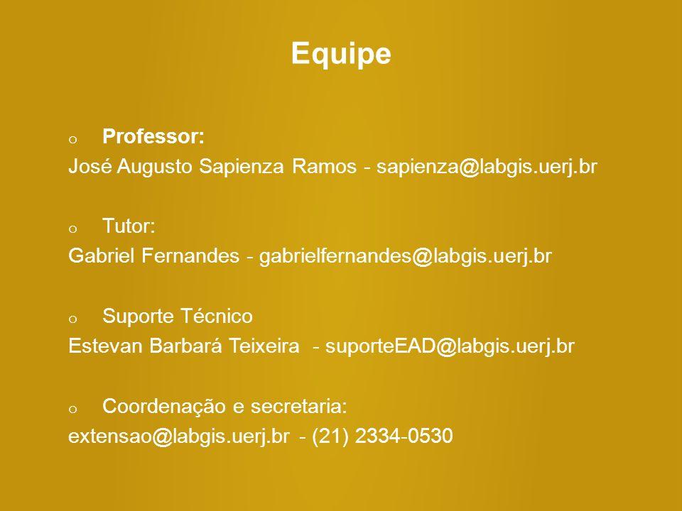 Equipe o Professor: José Augusto Sapienza Ramos - sapienza@labgis.uerj.br o Tutor: Gabriel Fernandes - gabrielfernandes@labgis.uerj.br o Suporte Técni