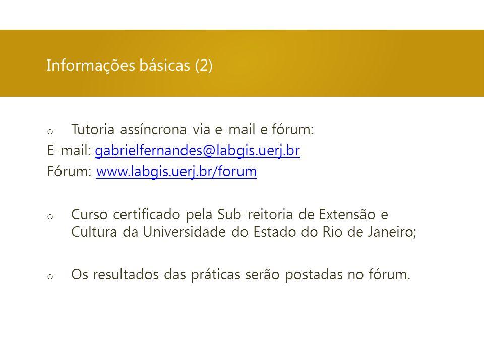 o Tutoria assíncrona via e-mail e fórum: E-mail: gabrielfernandes@labgis.uerj.brgabrielfernandes@labgis.uerj.br Fórum: www.labgis.uerj.br/forumwww.lab