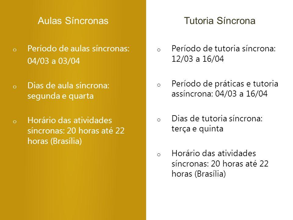 Aulas SíncronasTutoria Síncrona o Período de aulas síncronas: 04/03 a 03/04 o Dias de aula síncrona: segunda e quarta o Horário das atividades síncron