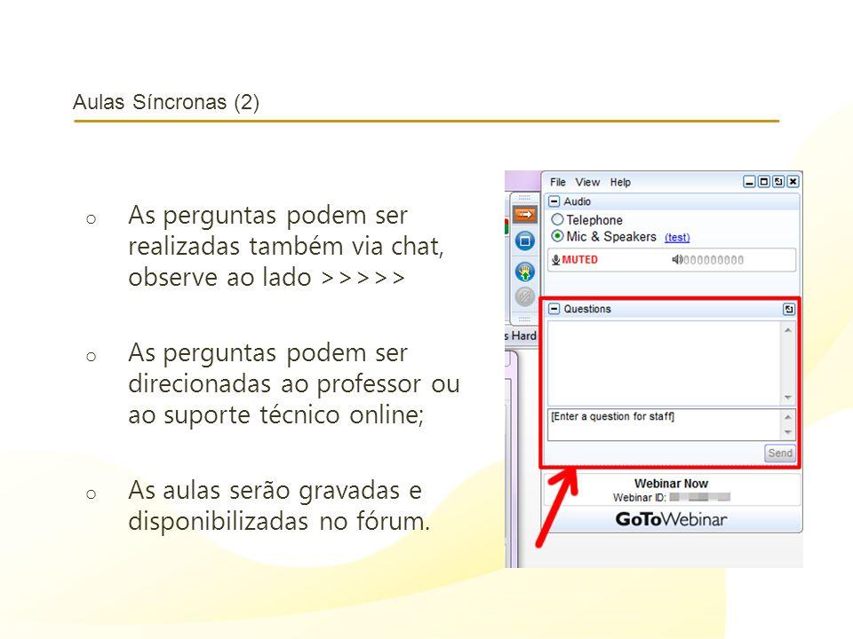 Aulas Síncronas (2) o As perguntas podem ser realizadas também via chat, observe ao lado >>>>> o As perguntas podem ser direcionadas ao professor ou a