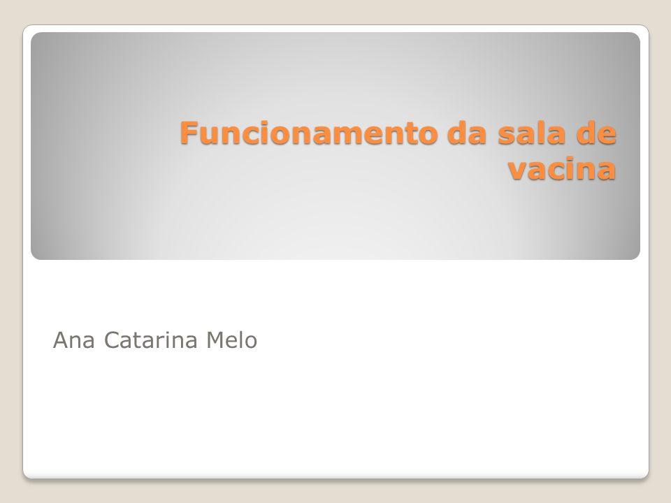 Funcionamento da sala de vacina Funcionamento da sala de vacina Ana Catarina Melo